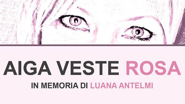 Aiga veste rosa - In memoria di Luana Antelmi