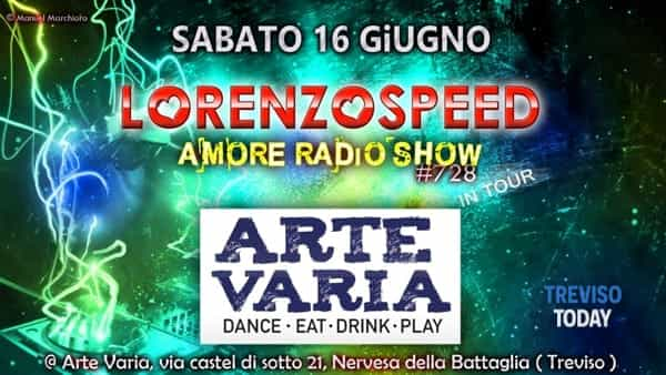 Lorenzospeed* & Amore Radio Show 728 in tour @Arte Varia