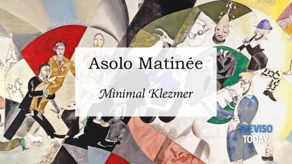 Asolo Matinée - Minimal Klezmer