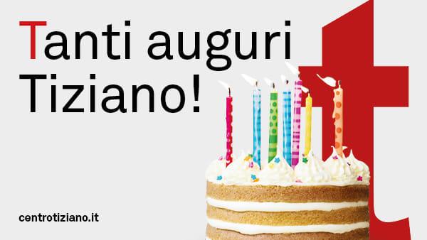 Tanti auguri Tiziano